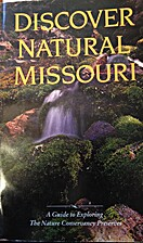 Discover Natural Missouri: a Guide to…