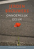 Onnoemelijk geluk by Jeroen Brouwers