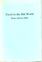 Travel in the old world, from 1250 to 1650;…