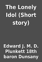 The Lonely Idol (Short story) by Edward J.…