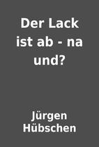 Der Lack ist ab - na und? by Jürgen…