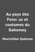 Au pays des Fons: us et coutumes du Dahomey…