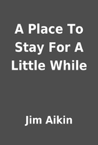 A Place To Stay For A Little While by Jim…