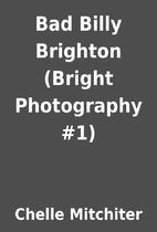 Bad Billy Brighton (Bright Photography #1)…