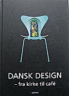 Dansk design : fra kirke til café by Birgit…
