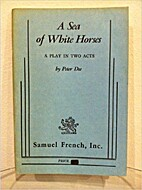 A sea of white horses: A play in two acts by…