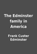 The Edminster family in America by Frank…