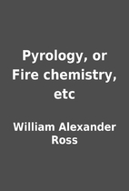 Pyrology, or Fire chemistry, etc by William…