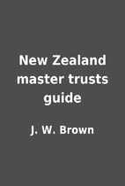New Zealand master trusts guide by J. W.…