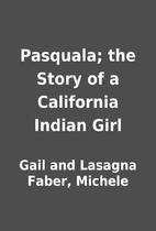 Pasquala; the Story of a California Indian…
