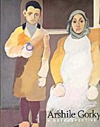 Arshile Gorky: A Retrospective (Philadelphia…
