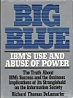 Big Blue: IBM's Use and Abuse of Power by…