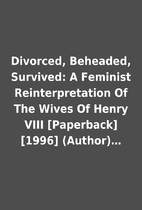 Divorced, Beheaded, Survived: A Feminist…