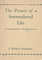 The Power of a Surrendered Life by J. Wilbur…