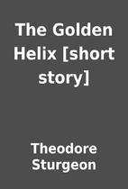 The Golden Helix [short story] by Theodore…
