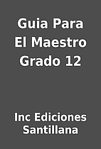 Guia Para El Maestro Grado 12 by Inc…