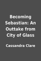 Becoming Sebastian: An Outtake from City of…