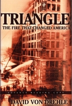 Triangle: The Fire that Changed America by…