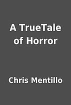A TrueTale of Horror by Chris Mentillo