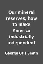 Our mineral reserves, how to make America…