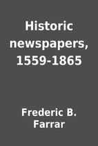 Historic newspapers, 1559-1865 by Frederic…