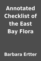 Annotated Checklist of the East Bay Flora by…
