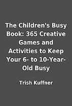 The Children's Busy Book: 365 Creative…