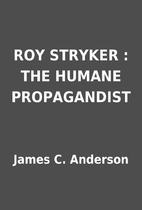 ROY STRYKER : THE HUMANE PROPAGANDIST by…