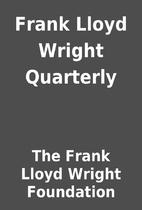 Frank Lloyd Wright Quarterly by The Frank…