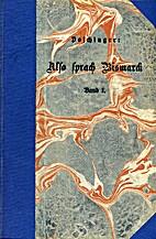 Also sprach Bismarck. Band 1: 1846-1870. by…