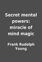 Secret mental powers: miracle of mind magic…