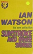 Sunstroke and Other Stories by Ian Watson