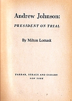 Andrew Johnson: President on trial by Milton…