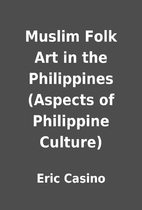 Muslim Folk Art in the Philippines (Aspects…