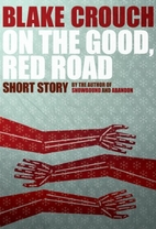 On the Good, Red Road by Blake Crouch