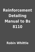 Reinforcement Detailing Manual to Bs 8110 by…
