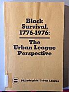 BLACK SURVIVAL, 1776-1976: THE URBAN LEAGUE…