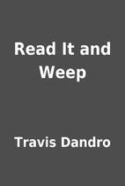 Read It and Weep by Travis Dandro
