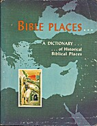Bible Places: A Dictionary by Antoinette…