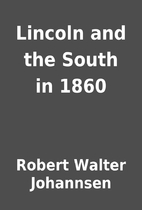 Lincoln and the South in 1860 by Robert…