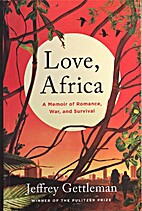 Love, Africa: A Memoir of Romance, War, and…