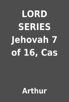 LORD SERIES Jehovah 7 of 16, Cas by Arthur
