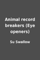 Animal record breakers (Eye openers) by Su…