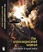 The Unincorporated Woman by Dani Kollin