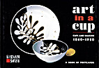 Art in a Cup: Cups and Saucers 1860-1950: A…