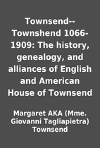 Townsend--Townshend 1066-1909: The history,…