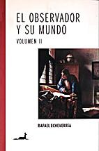 El Observador Y Su Mundo - Volumen II by…