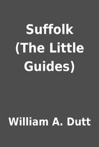 Suffolk (The Little Guides) by William A.…