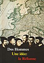 Des hommes, une idée: La Réforme (Luther -…