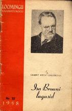 Isa Browni lugusid by Gilbert Keith…